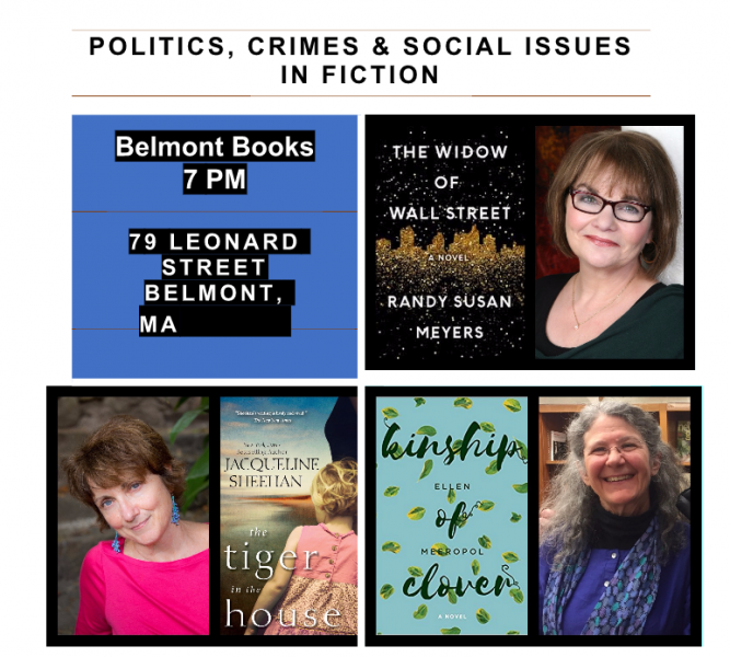 The Widow of Wall Street by Randy Susan Meyers (Cover shown with Author Photo), The Tiger in the House by Jacqueline Sheehan (Cover Shown with Author Photo), and The Kinship of Clover by Ellen Meeropol (Cover Shown with Author Photo) at Belmont Books on June 28, at 7pm.